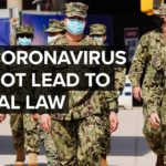 Why Coronavirus Is Unlikely To Lead To Martial Law In The U.S.