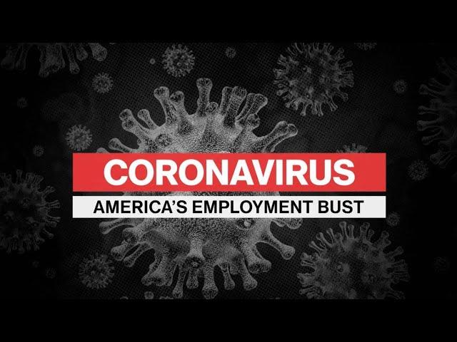 """Coronavirus: America's Employment Bust"" Special Report"