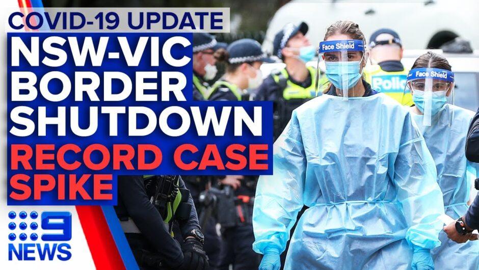 Coronavirus: NSW border closure as Victoria records 127 new cases   9 News Australia