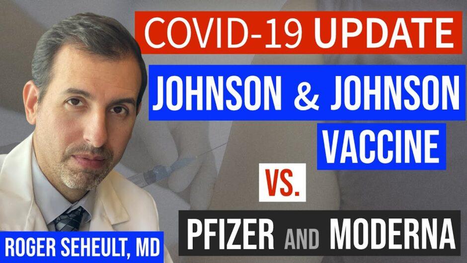 Coronavirus Update 121: Johnson and Johnson Vaccine – Efficacy and Safety vs. Pfizer & Moderna