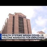 Health systems weigh Covid-19 vaccine mandates for employees