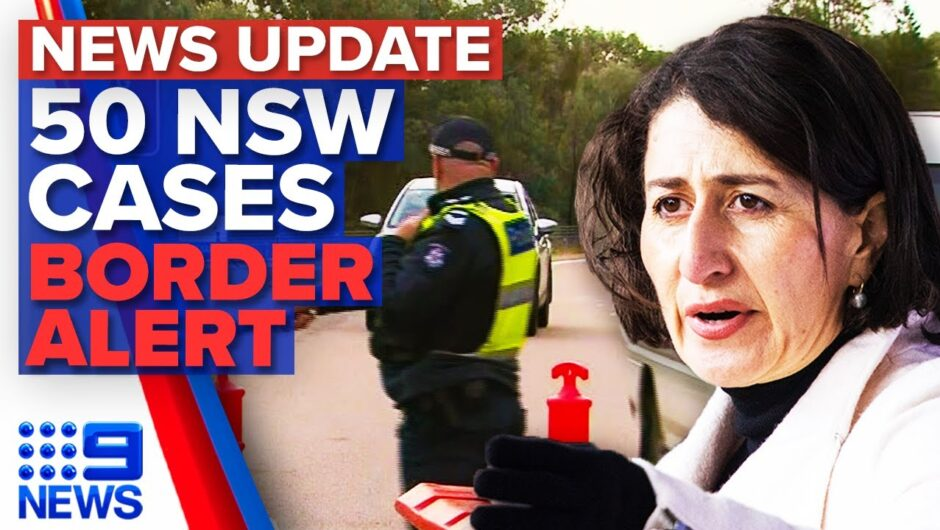 NSW records 50 new COVID-19 infections, Victorians in NSW urged to return home   9 News Australia